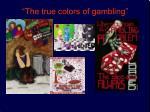 the true colors of gambling
