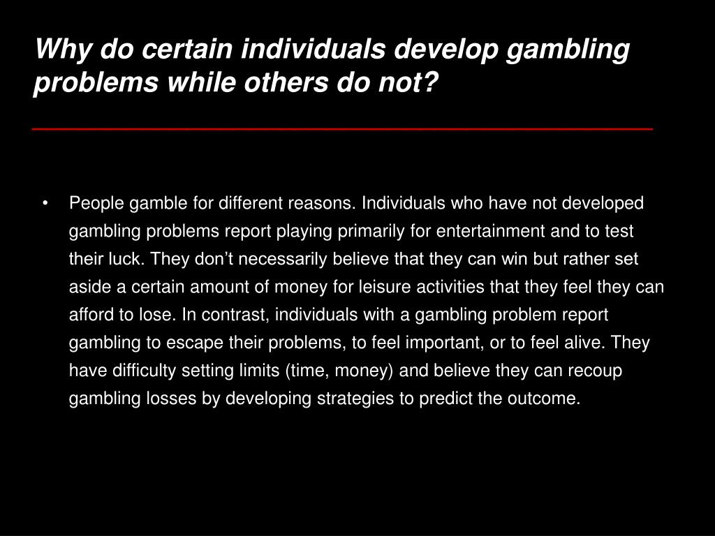 Why do certain individuals develop gambling problems while others do not?