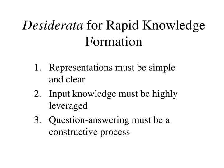 Desiderata for rapid knowledge formation