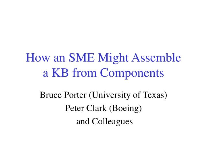 How an sme might assemble a kb from components