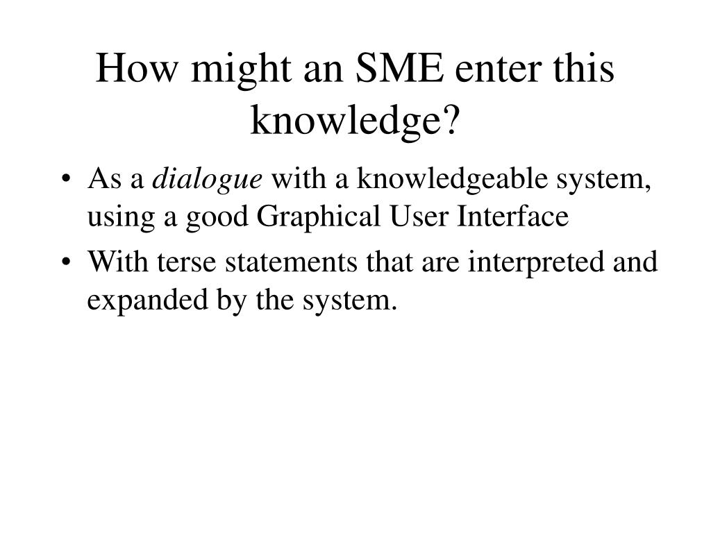How might an SME enter this knowledge?