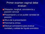 primer examen vaginal debe evaluar