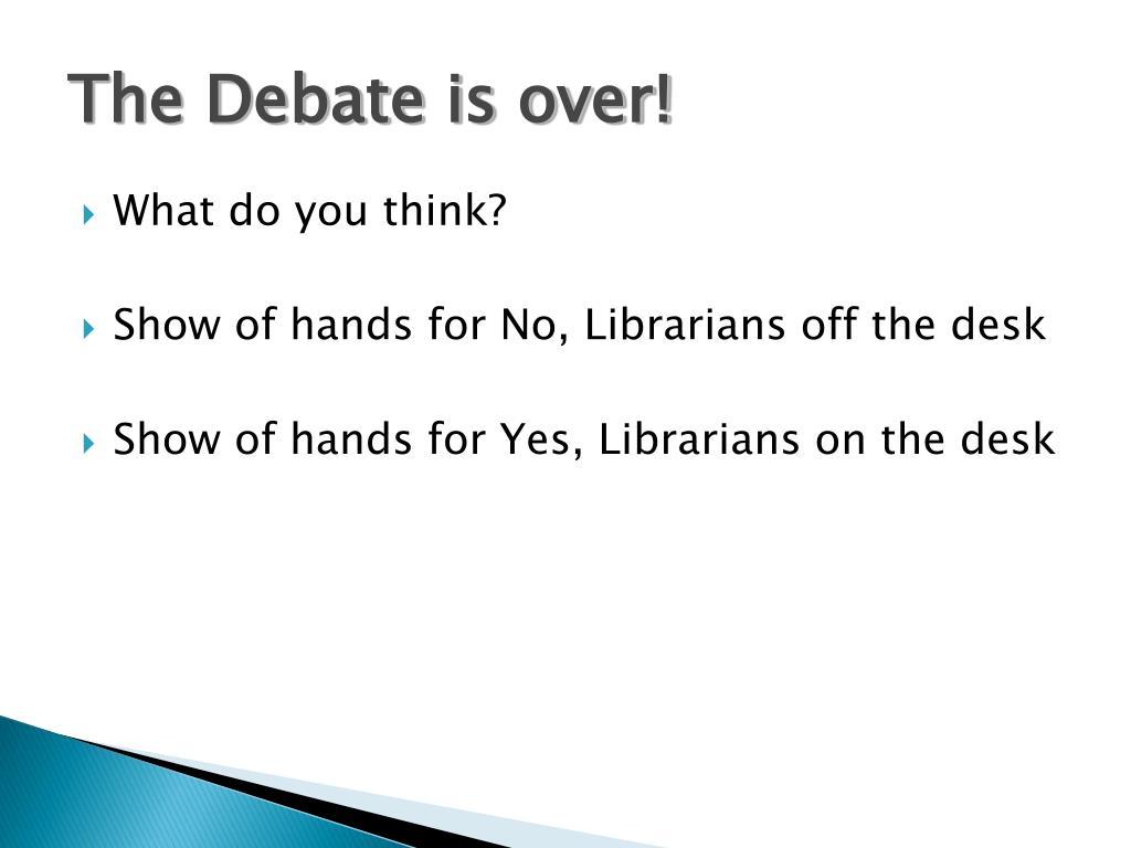 The Debate is over!