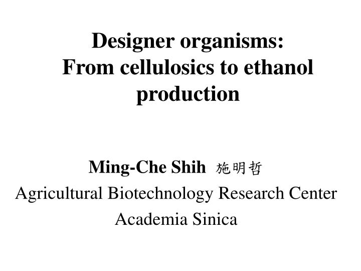 designer organisms from cellulosics to ethanol production n.