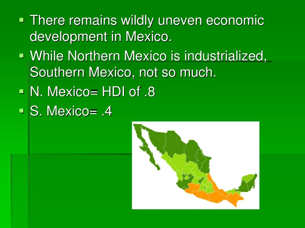 There remains wildly uneven economic development in Mexico.