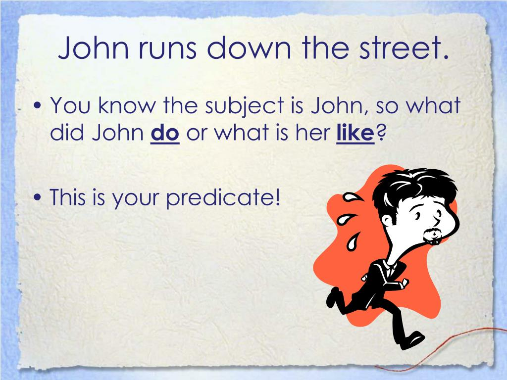 John runs down the street.