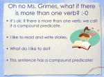 oh no ms grimes what if there is more than one verb 0