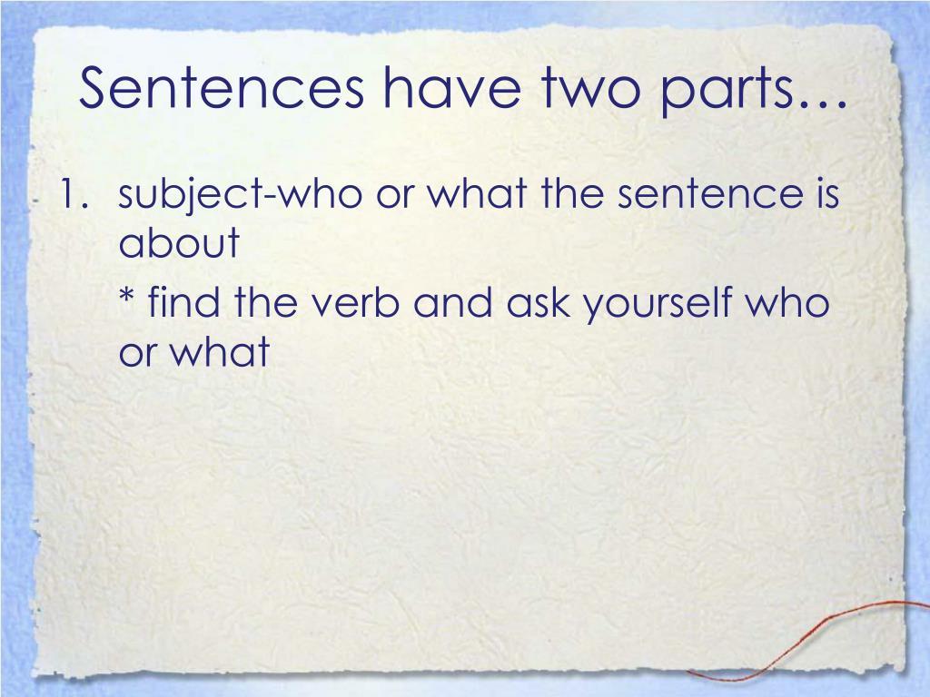 Sentences have two parts…