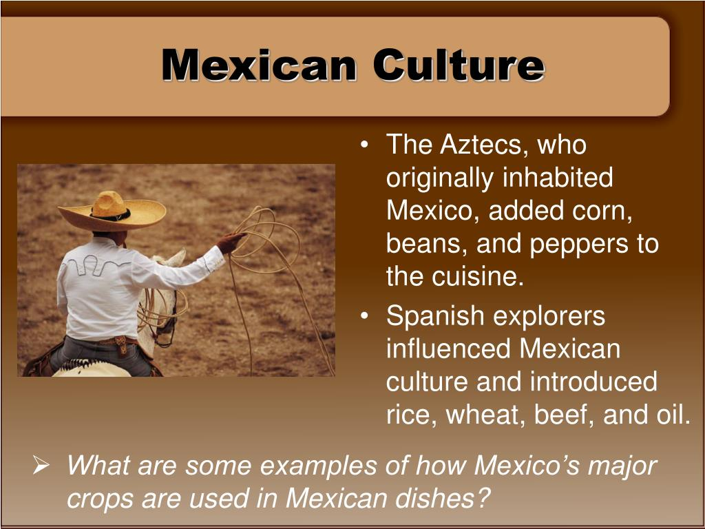 The Aztecs, who originally inhabited Mexico, added corn, beans, and peppers to the cuisine.