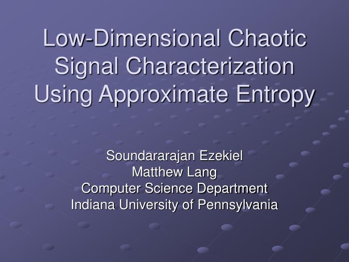 Low dimensional chaotic signal characterization using approximate entropy