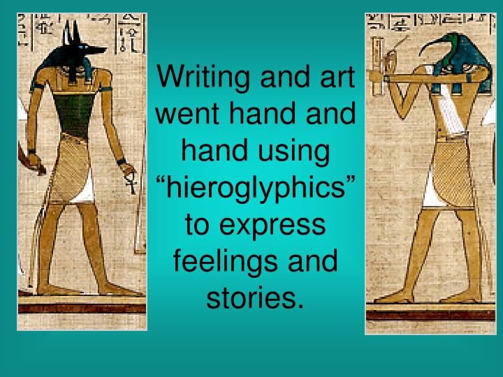 """Writing and art went hand and hand using """"hieroglyphics"""" to express feelings and stories."""