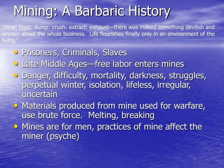 Mining a barbaric history
