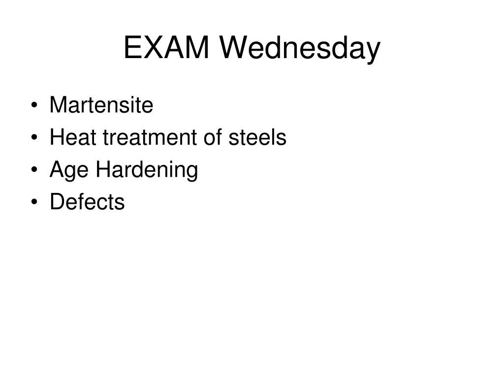 EXAM Wednesday