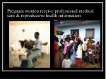 pregnant women receive professional medical care reproductive health information