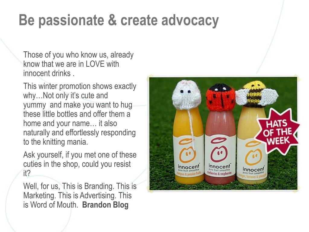 Be passionate & create advocacy