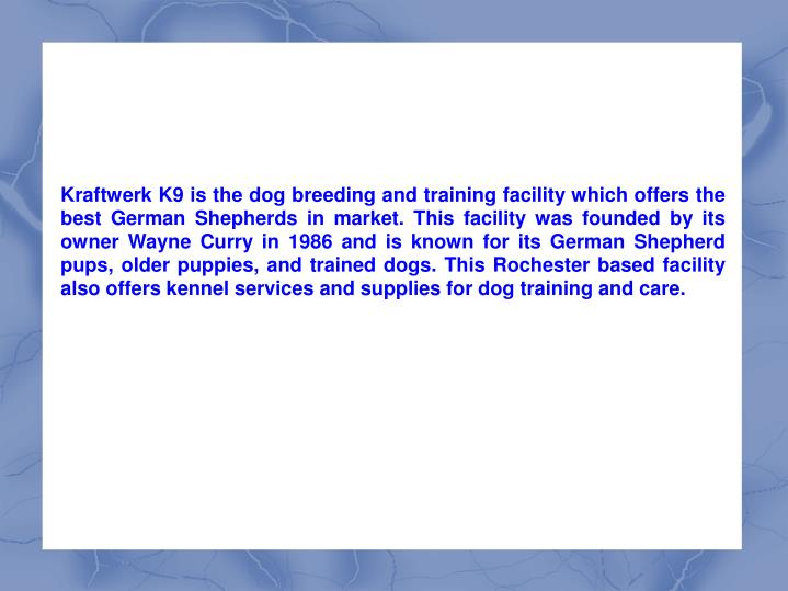 Kraftwerk K9 is the dog breeding and training facility which offers the best German Shepherds in mar...