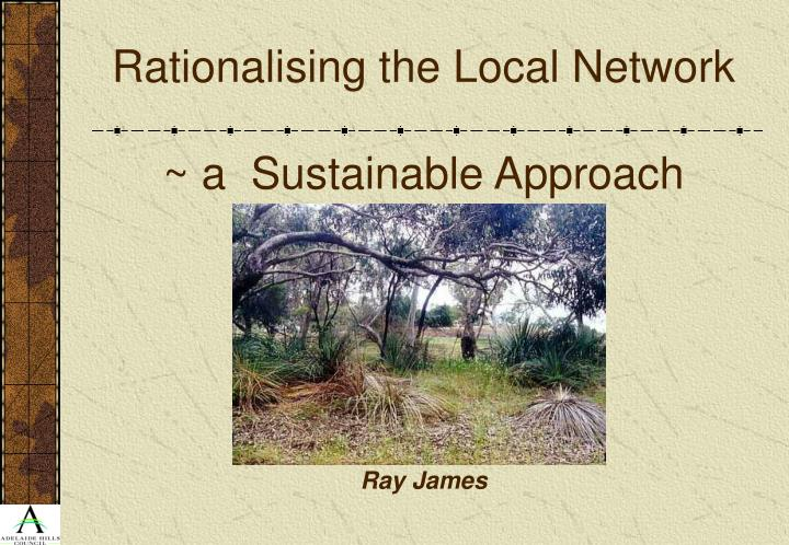 Rationalising the local network a sustainable approach ray james