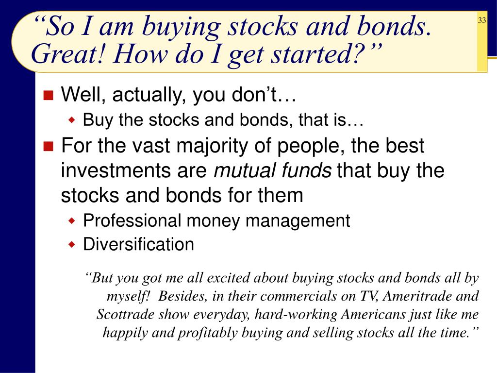 """""""So I am buying stocks and bonds. Great! How do I get started?"""""""