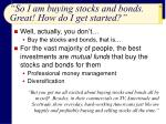 so i am buying stocks and bonds great how do i get started