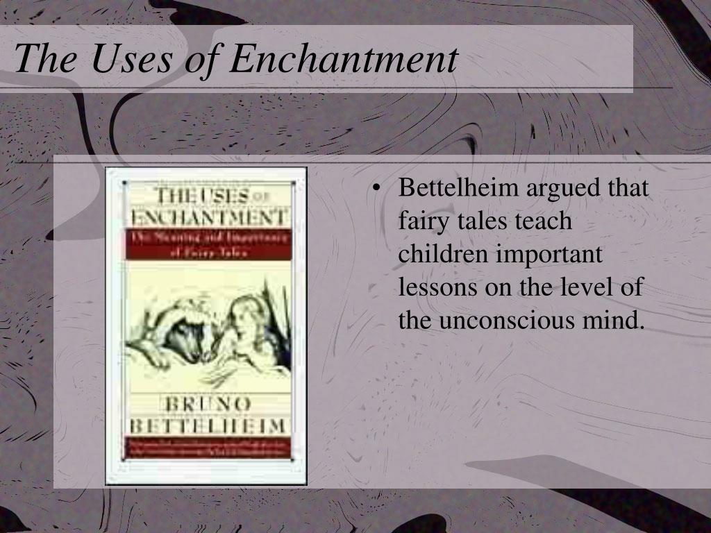 the uses of enchantment by bruno bettelheim With a wider discussion about psychological aspects of fairy tales by astrid eiland, phd psychology, rn, np, mpa.