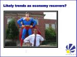 likely trends as economy recovers