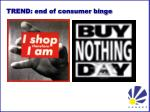 trend end of consumer binge