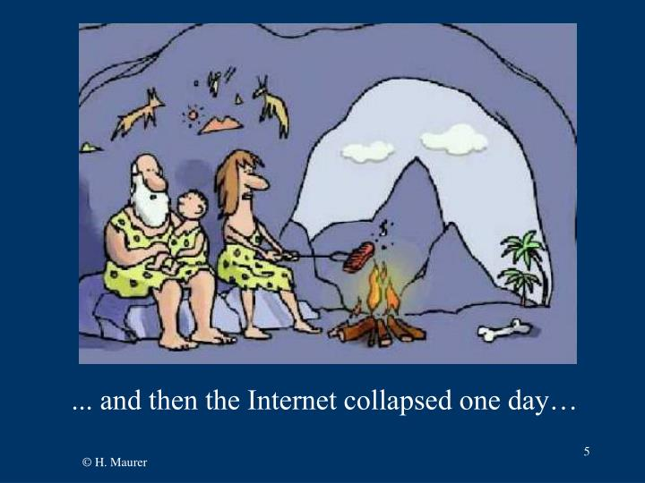 ... and then the Internet collapsed one day…
