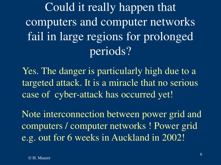 Could it really happen that computers and computer networks fail in large regions for prolonged periods?