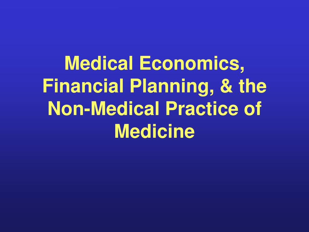 Medical Economics, Financial Planning, & the Non-Medical Practice of Medicine