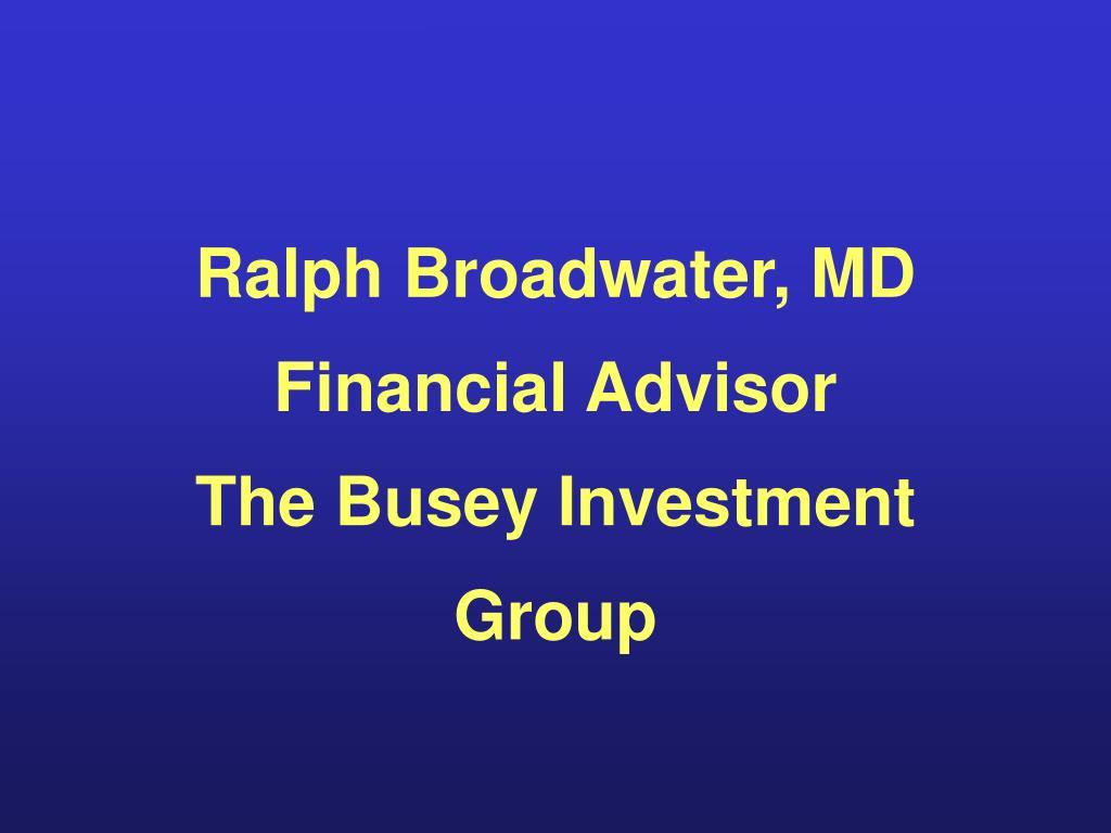 Ralph Broadwater, MD