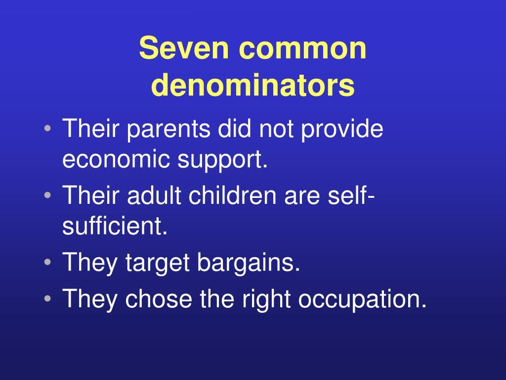 Seven common denominators