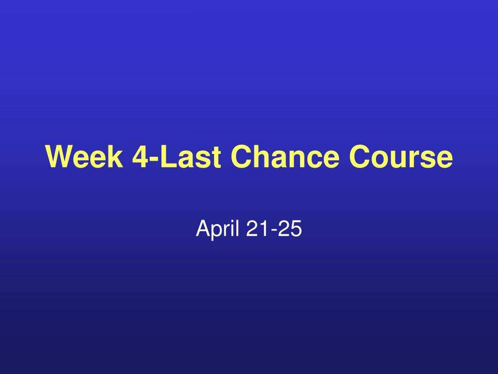 Week 4-Last Chance Course