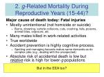 2 g related mortality during reproductive years 15 44