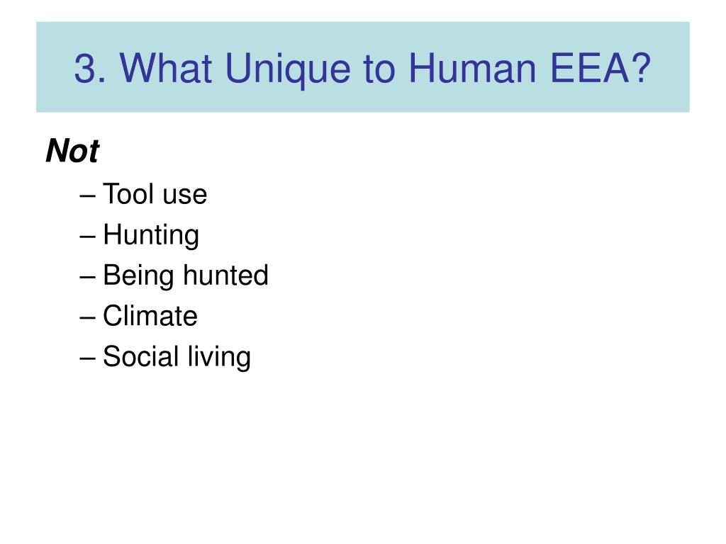 3. What Unique to Human EEA?