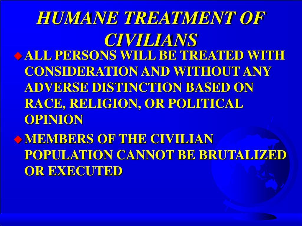HUMANE TREATMENT OF CIVILIANS