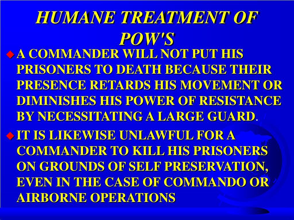 HUMANE TREATMENT OF POW'S
