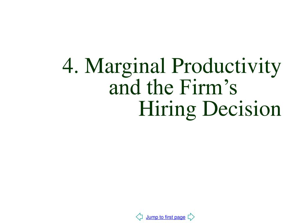 4. Marginal Productivity 	   and the Firm's 			   Hiring Decision