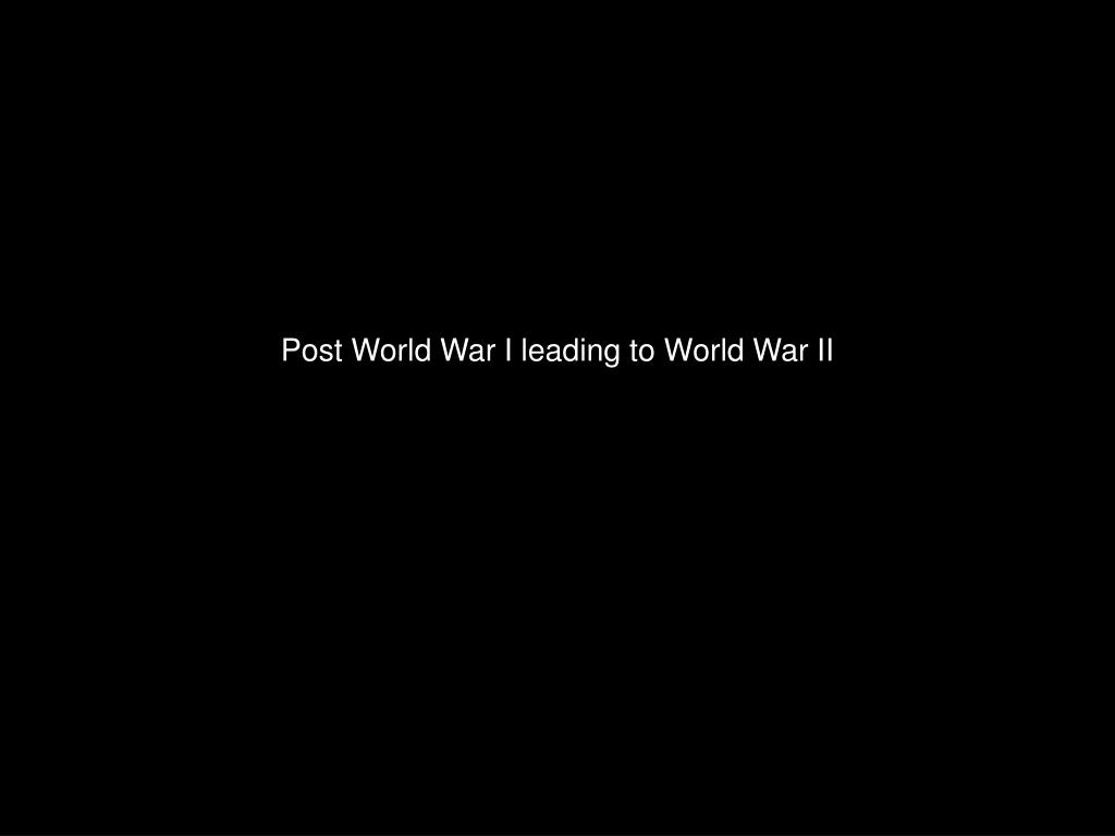 post world war i leading to world war ii l.
