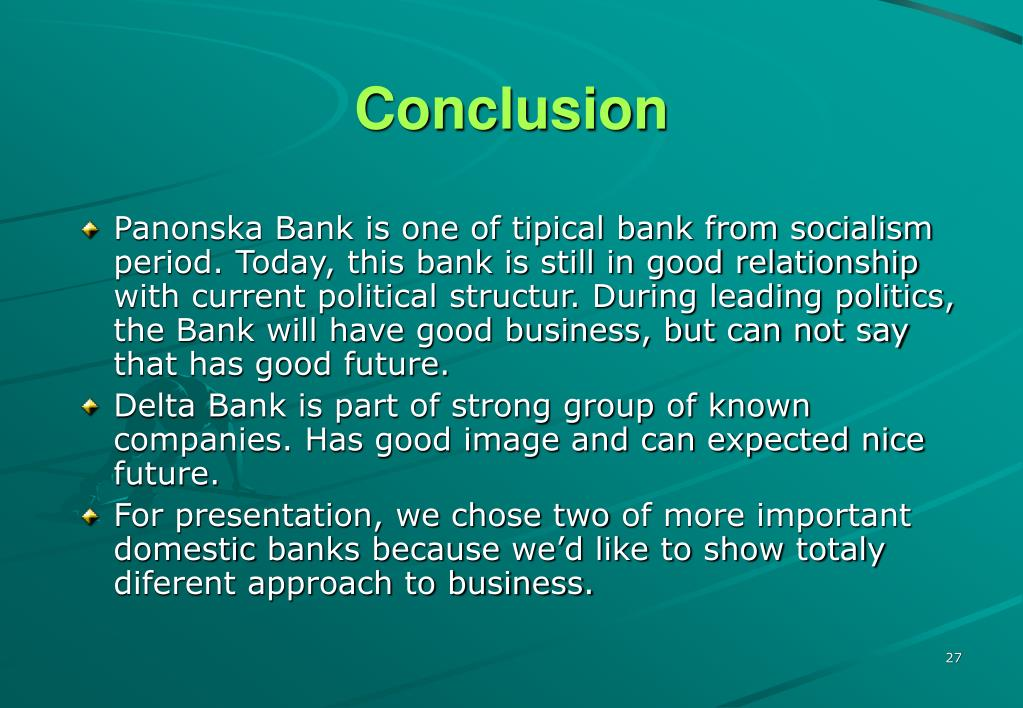 Panonska Bank is one of tipical bank from socialism period. Today, this bank is still in good relationship with current political structur. During leading politics, the Bank will have good business, but can not say that has good future.