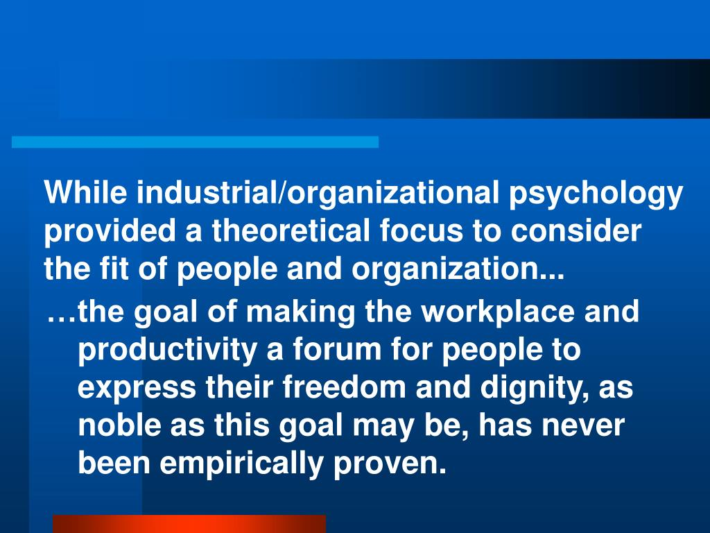While industrial/organizational psychology provided a theoretical focus to consider the fit of people and organization...