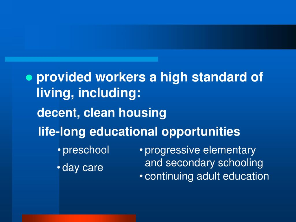 provided workers a high standard of living, including: