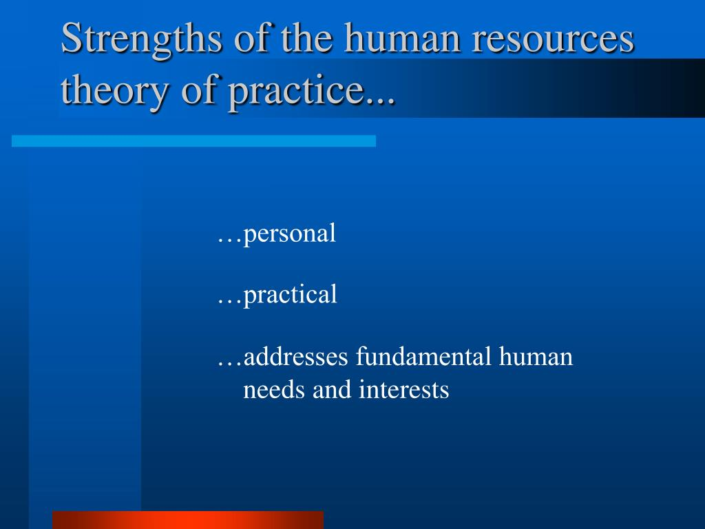 Strengths of the human resources theory of practice...