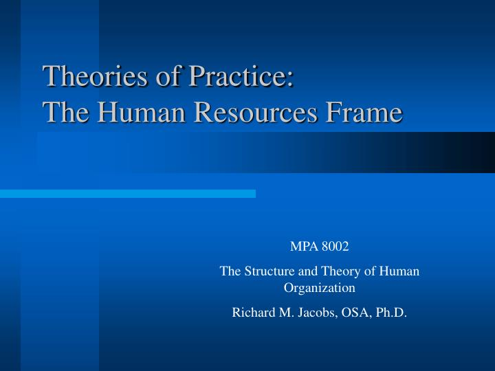 Theories of practice the human resources frame