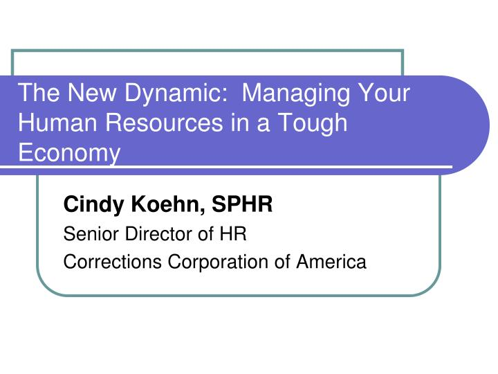 The new dynamic managing your human resources in a tough economy