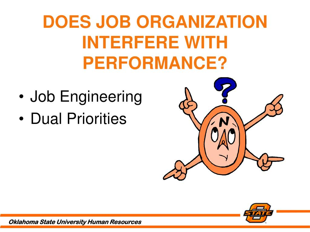DOES JOB ORGANIZATION INTERFERE WITH PERFORMANCE?