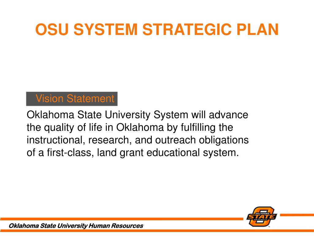 Oklahoma State University System will advance the quality of life in Oklahoma by fulfilling the instructional, research, and outreach obligations of a first-class, land grant educational system.