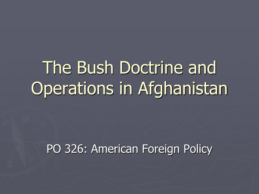 The Bush Doctrine and Operations in Afghanistan