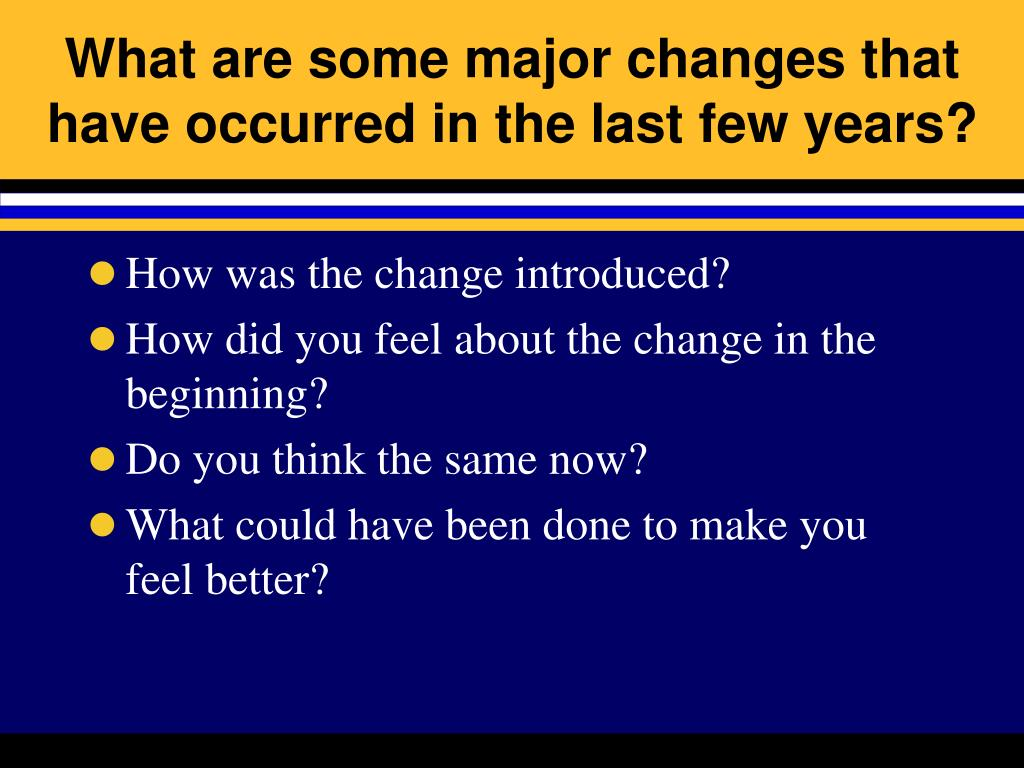 What are some major changes that have occurred in the last few years?