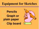 equipment for sketches