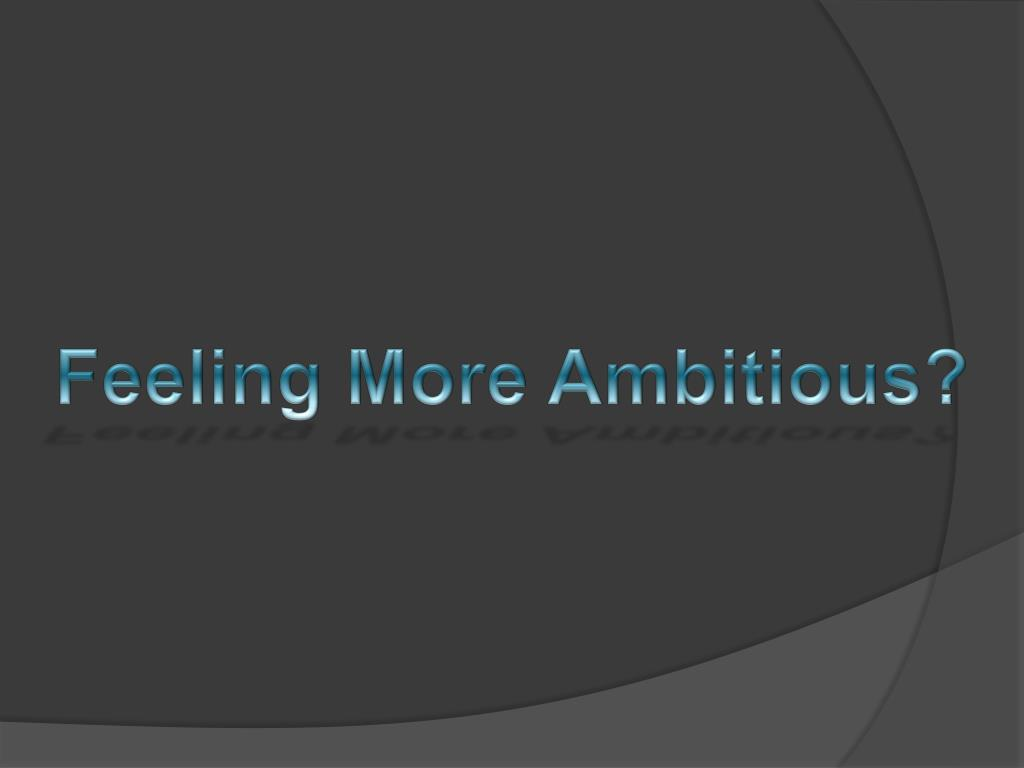 Feeling More Ambitious?